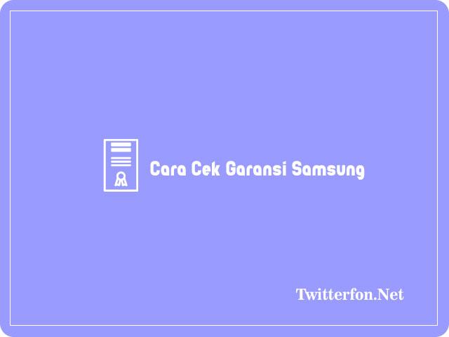 Cara Cek Garansi Samsung