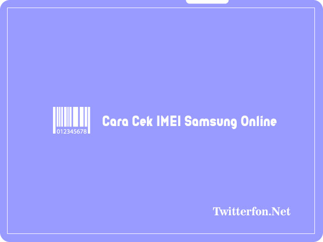 Cara Cek IMEI Samsung Online