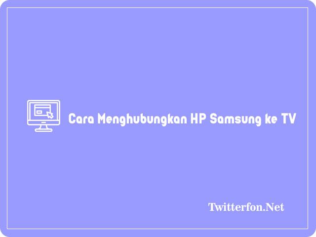 Cara Menghubungkan HP Samsung ke TV