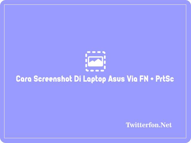 Cara Screenshot Di Laptop Asus Via FN + PrtSc