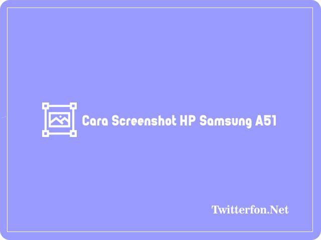 Cara Screenshot HP Samsung A51