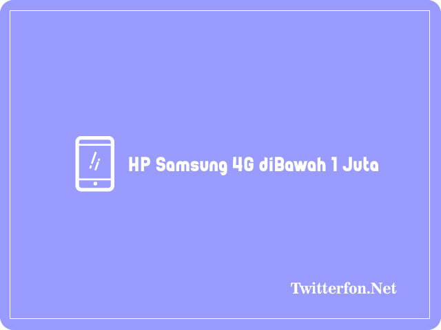 HP Samsung 4G diBawah 1 Juta