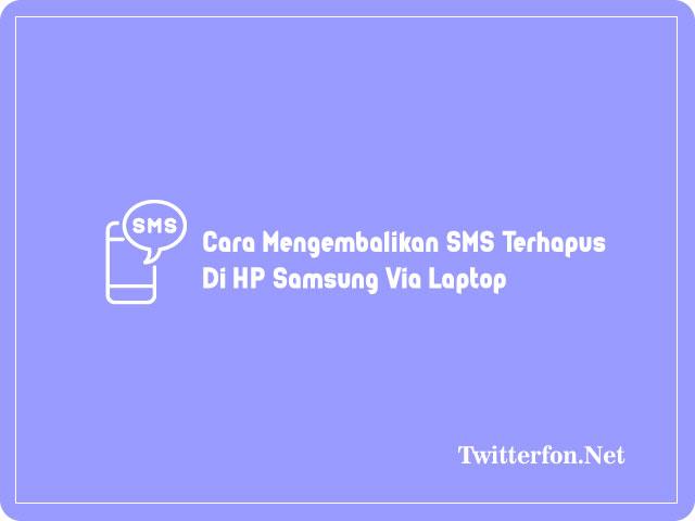 Cara Mengembalikan SMS Terhapus Di HP Samsung