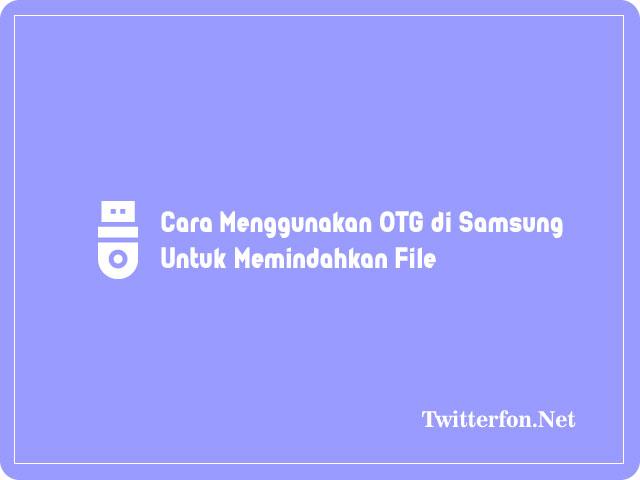 Cara Menggunakan OTG di Samsung Untuk Memindahkan File