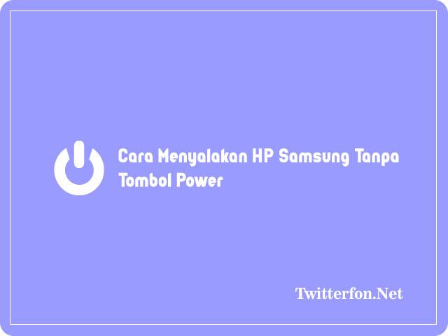 Cara Menyalakan HP Samsung Tanpa Menggunakan Tombol Power
