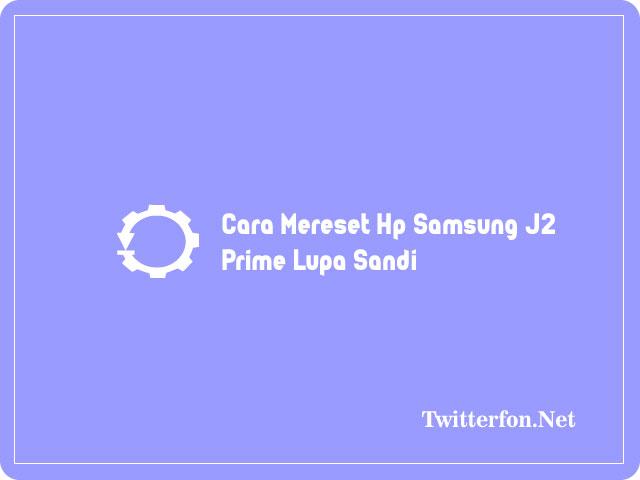 Cara Mereset Hp Samsung J2 Prime Lupa Sandi