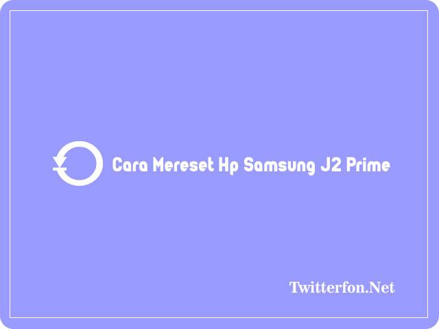 Cara Mereset Hp Samsung J2 Prime
