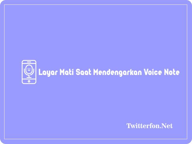 Layar Mati Saat Mendengarkan Voice Note Samsung