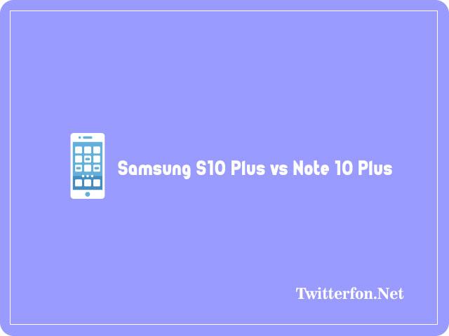 Samsung S10 Plus vs Note 10 Plus