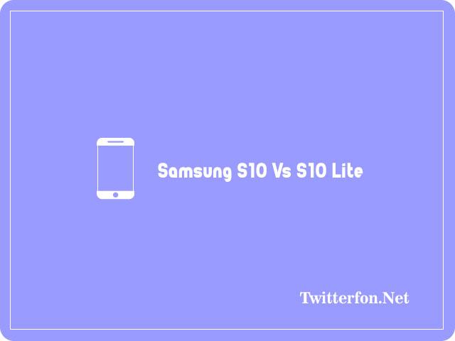 Samsung S10 Vs S10 Lite