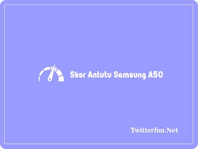 Skor Antutu Samsung A50 Dan Spesifikasinya