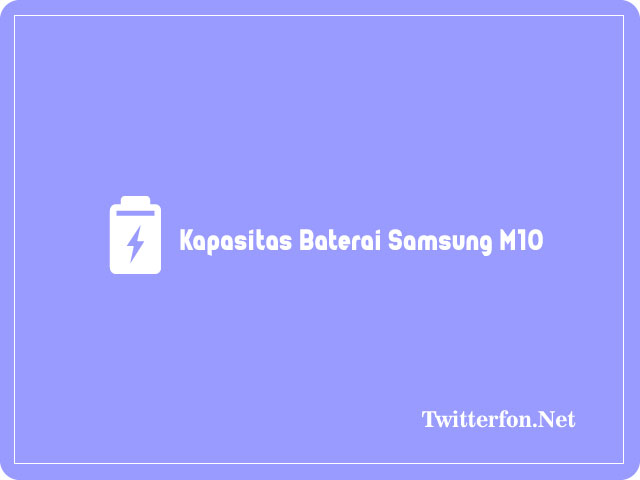 Kapasitas Baterai samsung m10